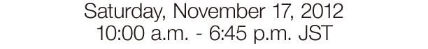 2012/11/17 (土) 10:00〜18:45